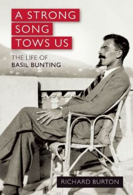 A Strong Song Tows Us: The Life of Basil Bunting