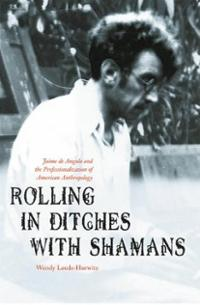 Rolling in Ditches with Shamans: Jaime de Angulo and the Profess... Cover Art